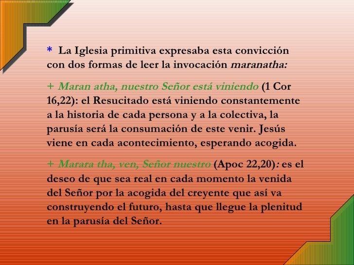 *   La Iglesia primitiva expresaba esta convicción con dos formas de leer la invocación  maranatha: +  Maran atha,   nuest...