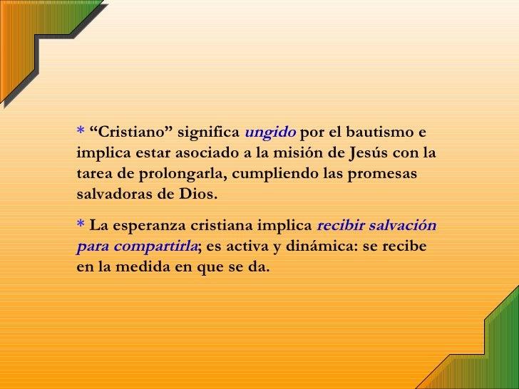 """*  """"Cristiano"""" significa  ungido   por el bautismo e implica estar asociado a la misión de Jesús con la tarea de prolongar..."""
