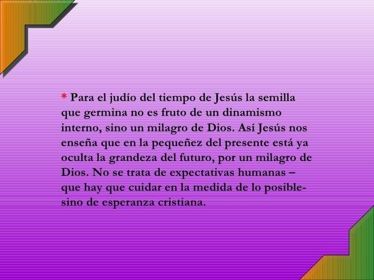*  Para el judío del tiempo de Jesús la semilla que germina no es fruto de un dinamismo interno, sino un milagro de Dios. ...