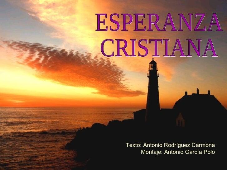 ESPERANZA  CRISTIANA Texto: Antonio Rodríguez Carmona Montaje: Antonio García Polo