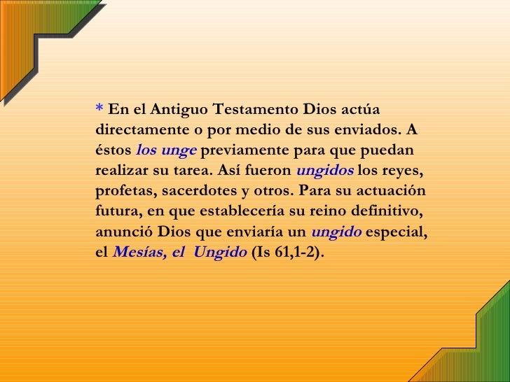*  En el Antiguo Testamento Dios actúa directamente o por medio de sus enviados. A éstos  los unge  previamente para que p...