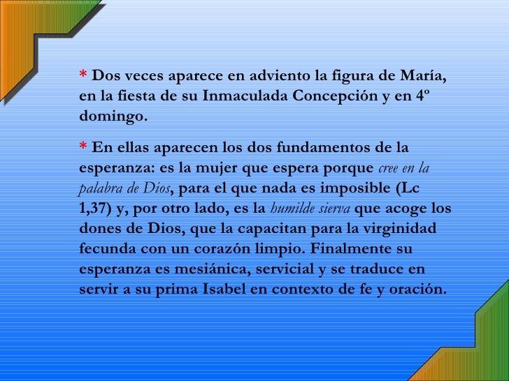 *  Dos veces aparece en adviento la figura de María, en la fiesta de su Inmaculada Concepción y en 4º domingo. *  En ellas...