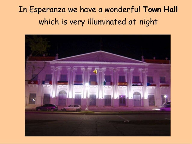 In Esperanza we have a wonderful Town Hall     which is very illuminated at night