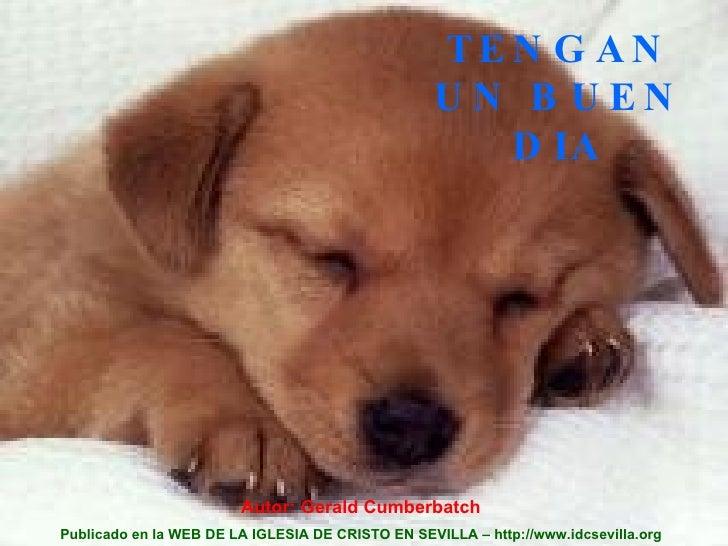 TENGAN UN BUEN DIA Autor: Gerald Cumberbatch Publicado en la WEB DE LA IGLESIA DE CRISTO EN SEVILLA – http://www.idcsevill...