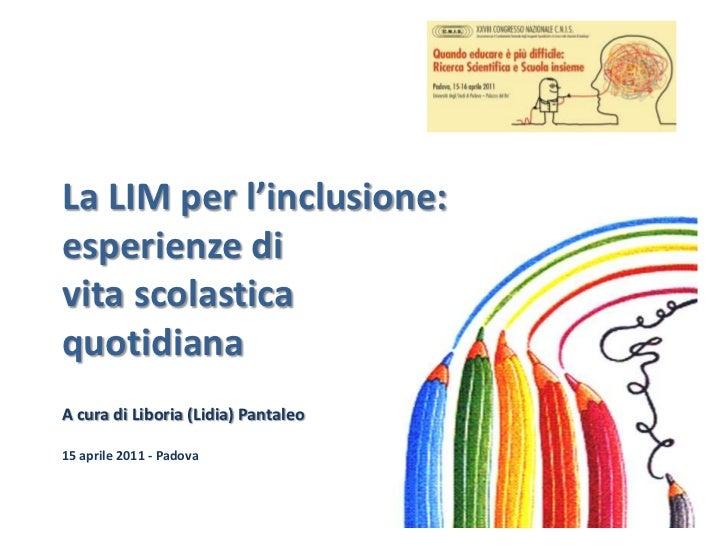 La LIM per l'inclusione: esperienze di vita scolastica quotidiana <br />A cura di Liboria (Lidia) Pantaleo<br />15 aprile ...
