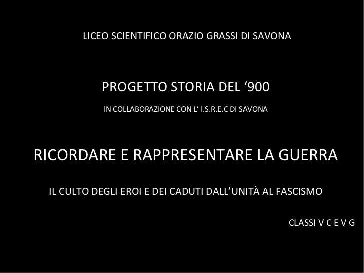 LICEO SCIENTIFICO ORAZIO GRASSI DI SAVONA <ul><li>PROGETTO STORIA DEL '900 </li></ul><ul><li>IN COLLABORAZIONE CON L' I.S....
