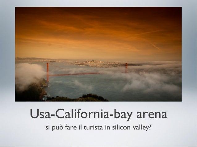 Usa-California-bay arena si può fare il turista in silicon valley?