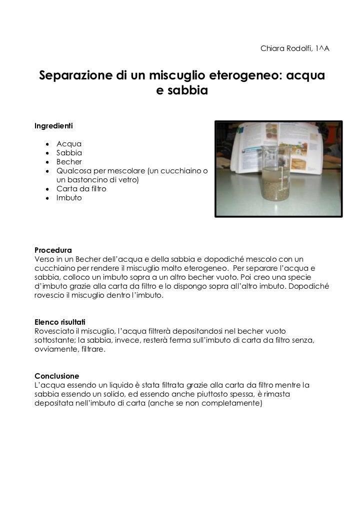 Chiara Rodolfi, 1^A Separazione di un miscuglio eterogeneo: acqua                    e sabbiaIngredienti      Acqua      S...