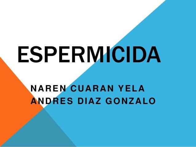 ESPERMICIDA NAREN CUARAN YELA ANDRES DIAZ GONZALO