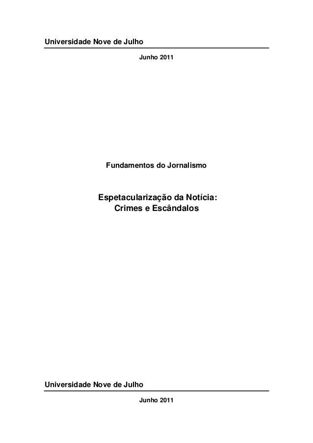 Universidade Nove de Julho Junho 2011  Fundamentos do Jornalismo  Espetacularização da Notícia: Crimes e Escândalos  Unive...