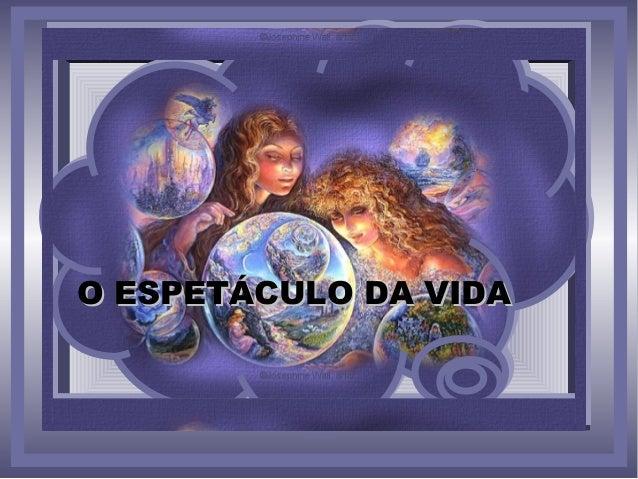 O ESPETÁCULO DA VIDAO ESPETÁCULO DA VIDA