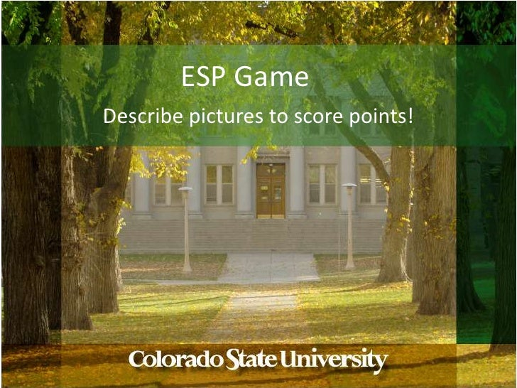 ESP Game<br />Describe pictures to score points!<br />