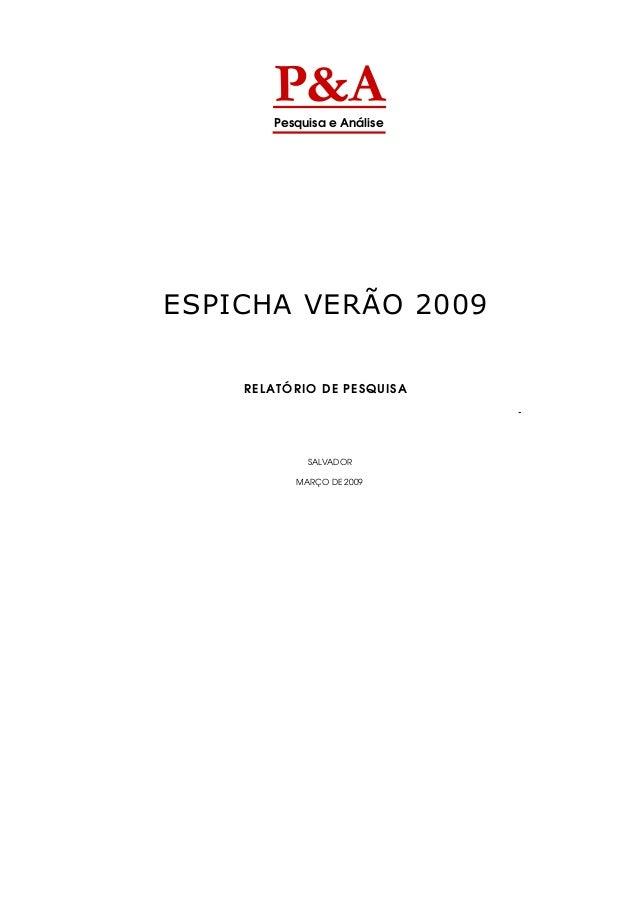 P&A       Pesquisa e AnáliseESPICHA VERÃO 2009    RELATÓRIO DE PESQUISA                            -            SALVADOR  ...