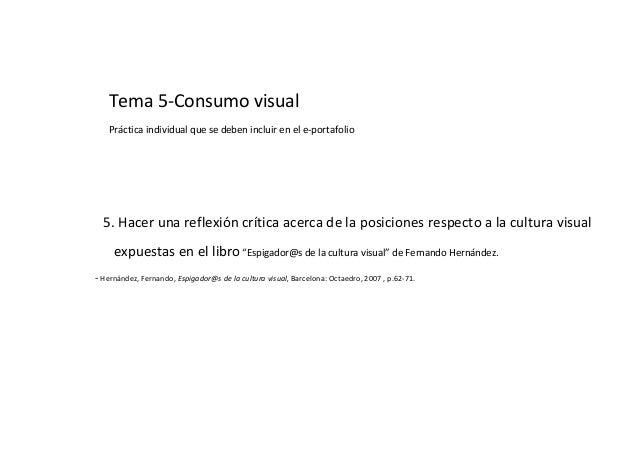 Tema 5-Consumo visual Práctica individual que se deben incluir en el e-portafolio 5. Hacer una reflexión crítica acerca de...