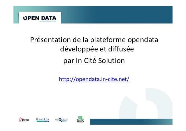 Présentation de la plateforme opendata développée et diffusée par In Cité Solution http://opendata.in-cite.net/