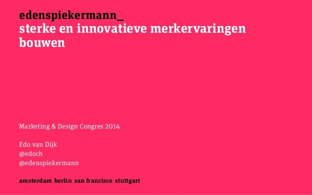 edenspiekermann_ amsterdam berlin san francisco stuttgart sterke en innovatieve merkervaringen bouwen ! Marketing & Design...