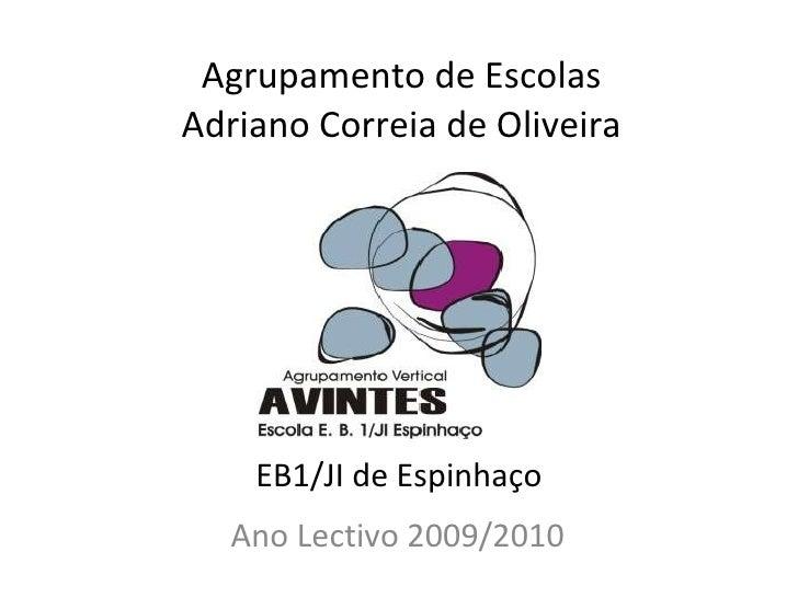 Agrupamento de Escolas Adriano Correia de Oliveira Ano Lectivo 2009/2010 EB1/JI de Espinhaço