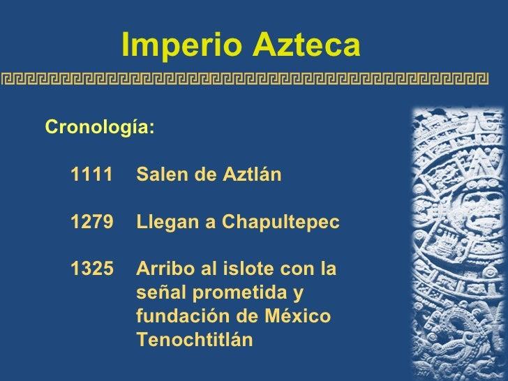 <ul><li>Cronología: </li></ul><ul><ul><li>1111  Salen de Aztlán </li></ul></ul><ul><ul><li>1279  Llegan a Chapultepec </li...