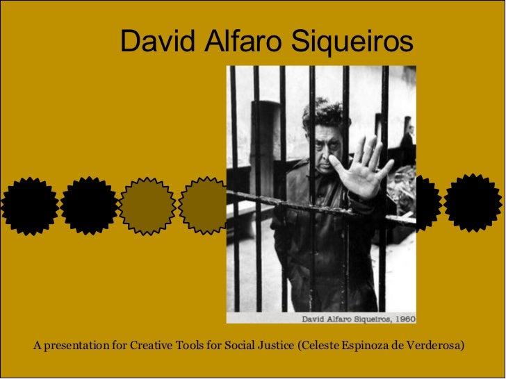 David Alfaro Siqueiros A presentation for Creative Tools for Social Justice (Celeste Espinoza de Verderosa)