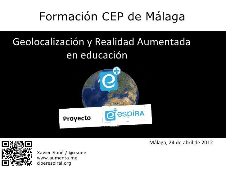 Formación CEP de MálagaGeolocalización y Realidad Aumentada           en educación              Proyecto                  ...