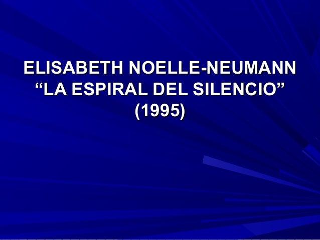 "ELISABETH NOELLE-NEUMANNELISABETH NOELLE-NEUMANN ""LA ESPIRAL DEL SILENCIO""""LA ESPIRAL DEL SILENCIO"" (1995)(1995)"