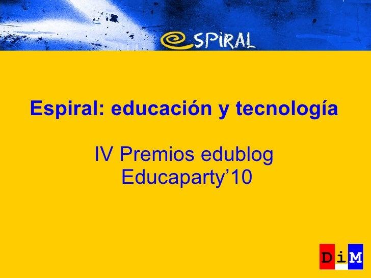 Espiral: educación y tecnología IV Premios edublog  Educaparty'10