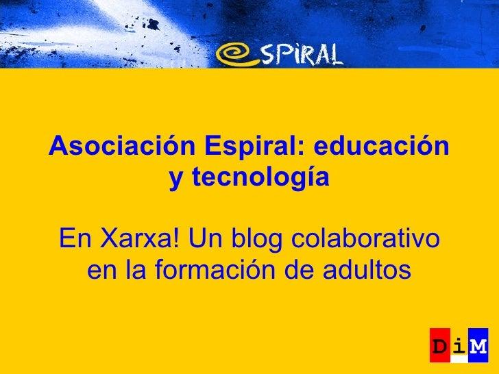 Asociación Espiral: educación y tecnología En Xarxa! Un blog colaborativo en la formación de adultos