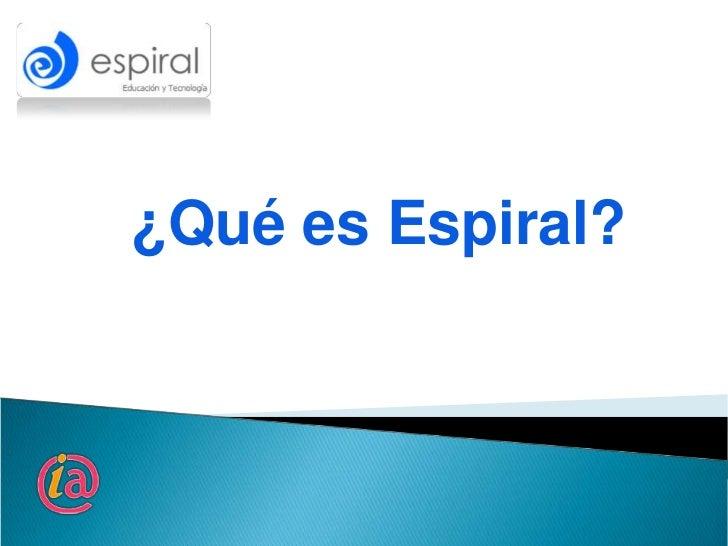 ¿Qué es Espiral?
