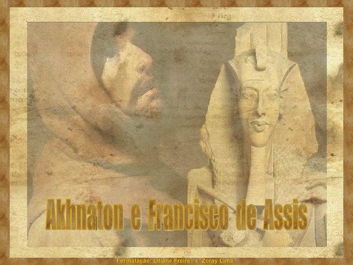 Akhnaton  e  Francisco  de  Assis
