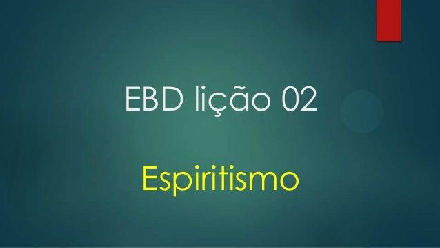 EBD lição 02 Espiritismo