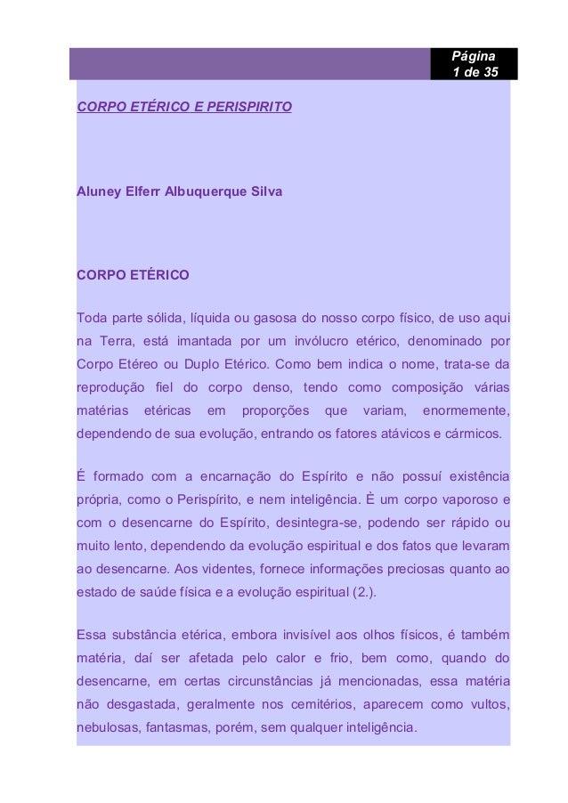 Página 1 de 35 CORPO ETÉRICO E PERISPIRITO Aluney Elferr Albuquerque Silva CORPO ETÉRICO Toda parte sólida, líquida ou gas...