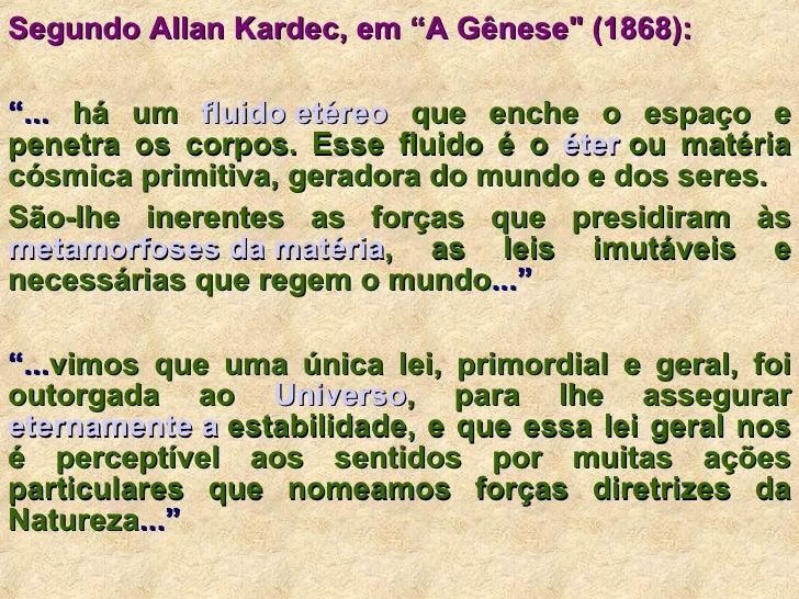 """Segundo Allan Kardec, em """"A Gênese"""" (1868):   """" ...  há um  fluido etéreo  que enche o espaço e penetra os cor..."""