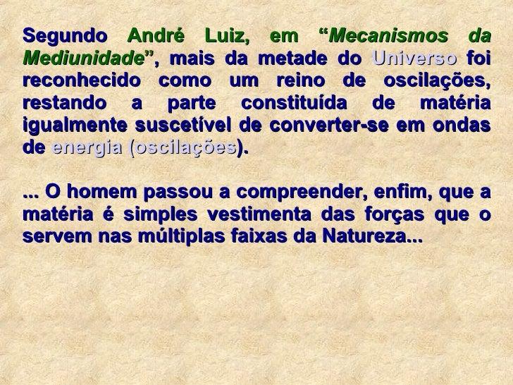 """Segundo  André Luiz, em """" Mecanismos da Mediunidade """" , mais da metade do  Universo  foi reconhecido como um reino de osci..."""