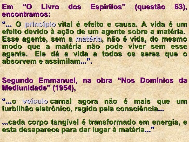 """Em """"O Livro dos Espíritos"""" (questão 63), encontramos:   """" ...  O  princípio  vital  é efeito e causa. A vida é um efeito d..."""