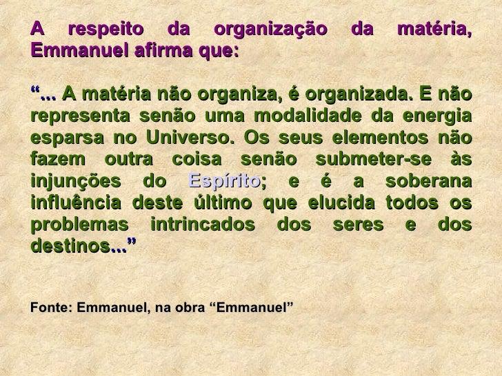 """A respeito da organização da matéria, Emmanuel afirma que: """" ...  A matéria não organiza, é organizada. E não representa s..."""