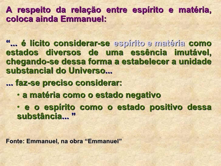 """<ul><li>A respeito da relação entre espírito e matéria, coloca ainda Emmanuel: </li></ul><ul><li>"""" ...  é lícito considera..."""