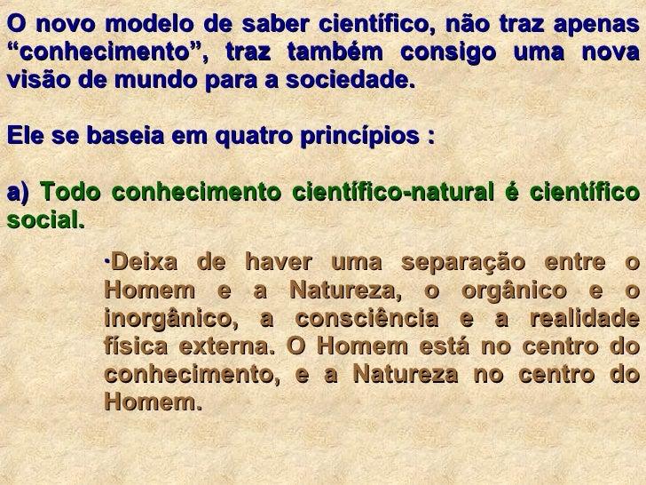 """<ul><li>O novo modelo de saber científico, não traz apenas """"conhecimento"""", traz também consigo uma nova visão de mundo par..."""