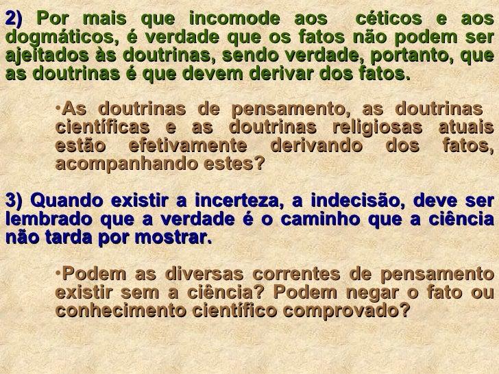 <ul><li>2)  Por mais que incomode aos  céticos e aos dogmáticos, é verdade que os fatos não podem ser ajeitados às doutrin...