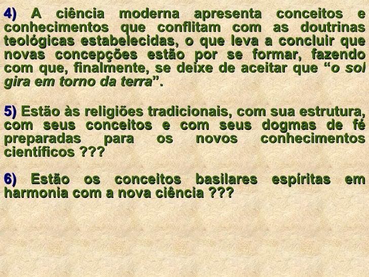 4)  A ciência moderna apresenta conceitos e conhecimentos que conflitam com as doutrinas teológicas estabelecidas, o que l...