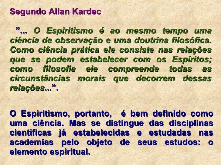 """Segundo Allan Kardec """" ...  O Espiritismo é ao mesmo tempo uma ciência de observação e uma doutrina filosófica. Como ciênc..."""