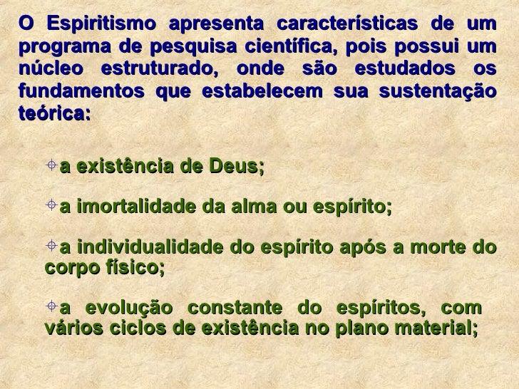 <ul><li>O Espiritismo apresenta características de um programa de pesquisa científica, pois possui um núcleo estruturado, ...