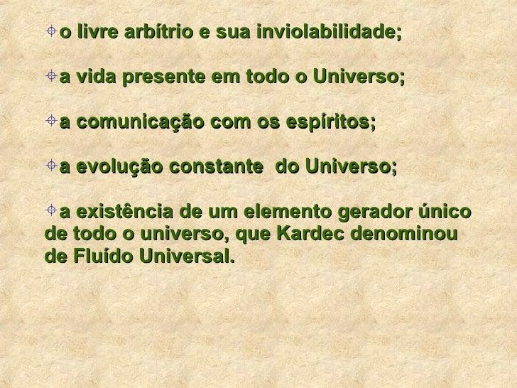 <ul><ul><li>o livre arbítrio e sua inviolabilidade; </li></ul></ul><ul><ul><li>a vida presente em todo o Universo; </li></...