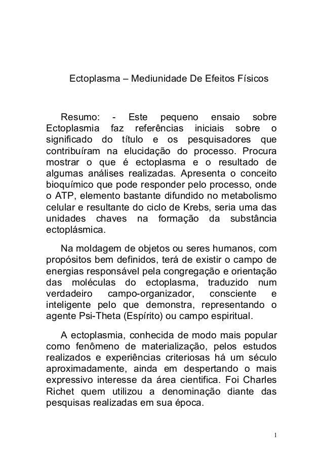 Ectoplasma – Mediunidade De Efeitos Físicos  Resumo: - Este pequeno ensaio sobre  Ectoplasmia faz referências iniciais sob...