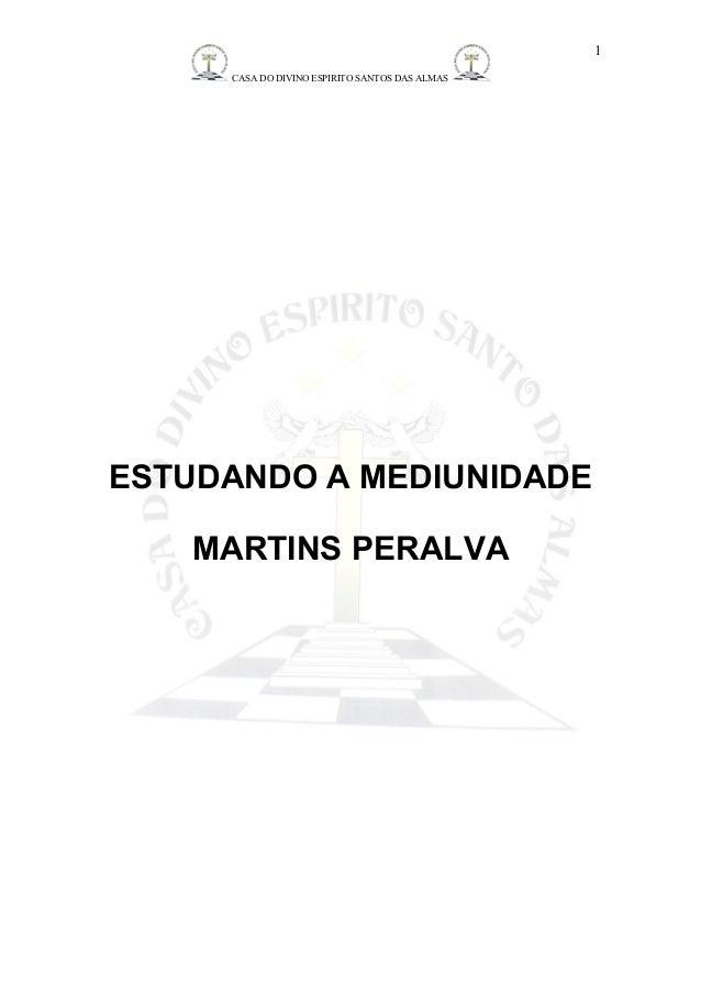 CASA DO DIVINO ESPIRITO SANTOS DAS ALMAS  ESTUDANDO A MEDIUNIDADE  MARTINS PERALVA  1