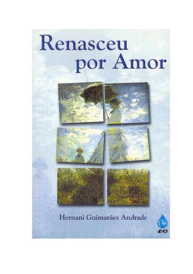 RENASCEU POR AMOR Hernani Guimarães Andrade São Paulo, 2000 3a edição