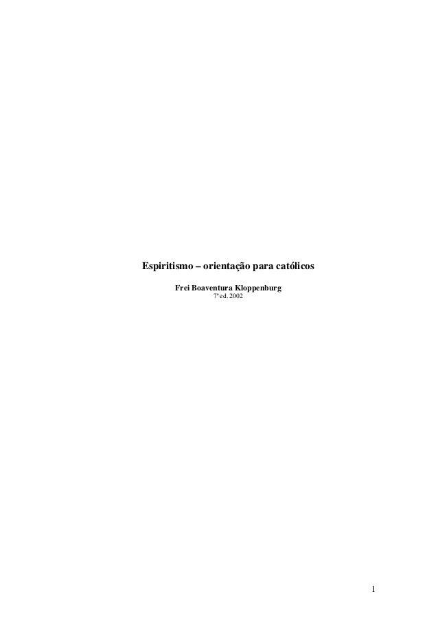 Espiritismo – orientação para católicos       Frei Boaventura Kloppenburg                7ª ed. 2002                      ...