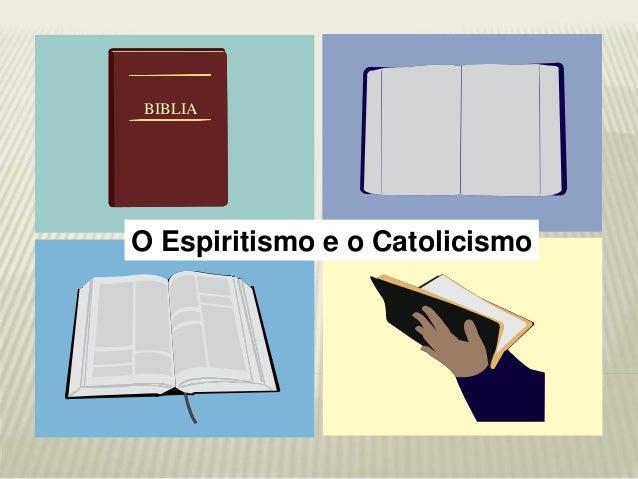 O Espiritismo e o Catolicismo BIBLIA