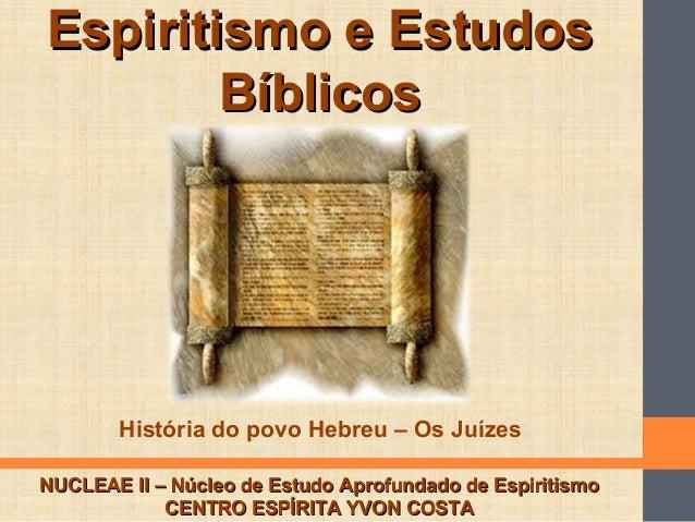 Espiritismo e EstudosEspiritismo e Estudos BíblicosBíblicos NUCLEAE II – Núcleo de Estudo Aprofundado de EspiritismoNUCLEA...