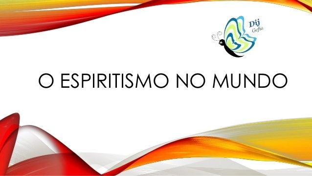O ESPIRITISMO NO MUNDO