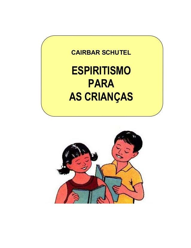 CAIRBAR SCHUTEL  ESPIRITISMO  PARA  AS CRIANÇAS